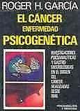 Cáncer,El. Enfermedad Psicogenética. Roger H. García