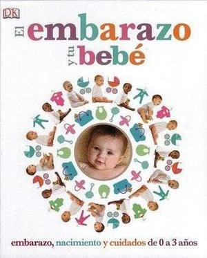 Embarazo Y Tu Bebé, El: Embarazo, Nacimiento Y Cuidados...