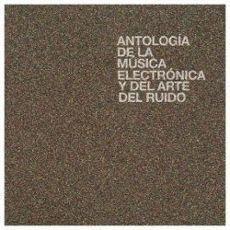 Antología De La Música Electrónica Y Del Arte Del Ruid...
