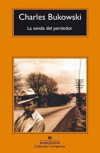 La Senda Del Perdedor - Charles Bukowski - Ed. Anagrama