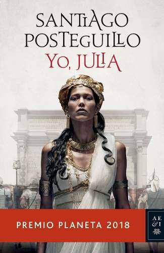 Yo Julia - Santiago Posteguillo - Premio Planeta 2018- Nuevo
