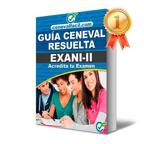 Guía Ceneval Resuelta Exani Ii Examen Ingreso Universidad