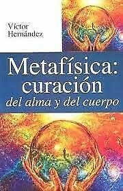 METAFÍSICA CURACIÓN DEL ALMA Y DEL CUERPO VICTOR HERNANDEZ