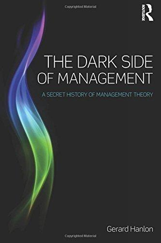 Libro The Dark Side Of Management: A Secret History Of Manag