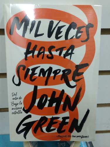 Libro Mil Veces Hasta Siempre / John Green (Bajo La Misma E