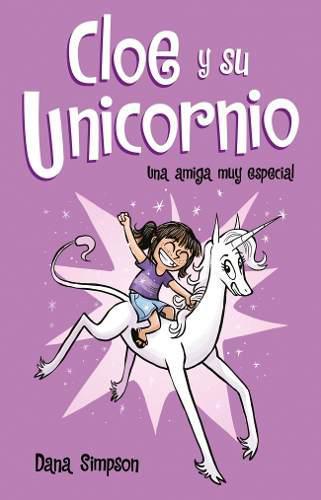 Una Amiga Muy Especial - Cloe Y Su Unicornio 1- Dana Simpson