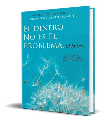 Libro El Dinero No Es El Problema Tu Lo Eres - Gary M.