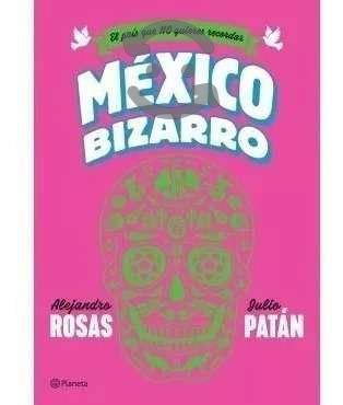 Libro Mexico Bizarro El Pais Que No Quieres Recor