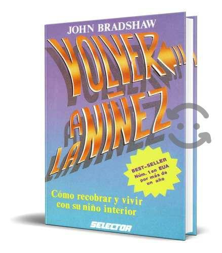 Libro Volver A La Niñez - John Bradshaw