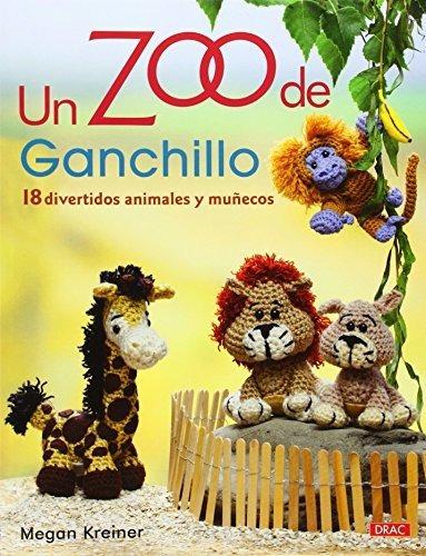 Un Zoo De Crochet: 18 Divertidos Animales Y Munecos: M