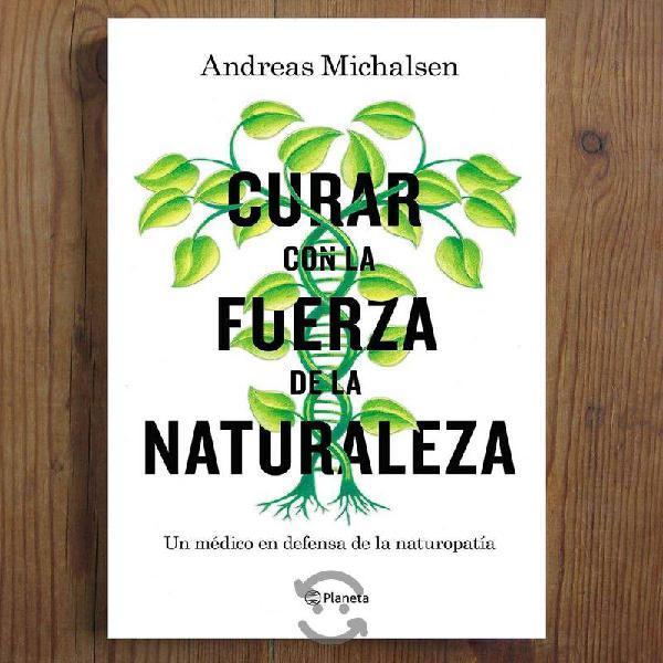 LIBRO : Curar con la Fuerza de la Naturaleza