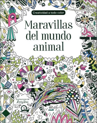 Creatividad A Todo Color: Maravillas Del Mundo Animal
